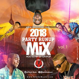 MIXTAPE: OlodoMusic Present DJ Gavpop - 2018 Party Run Up Mix (Vol. 1)