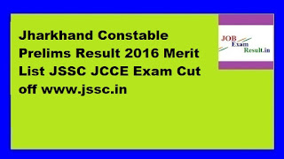 Jharkhand Constable Prelims Result 2016 Merit List JSSC JCCE Exam Cut off www.jssc.in