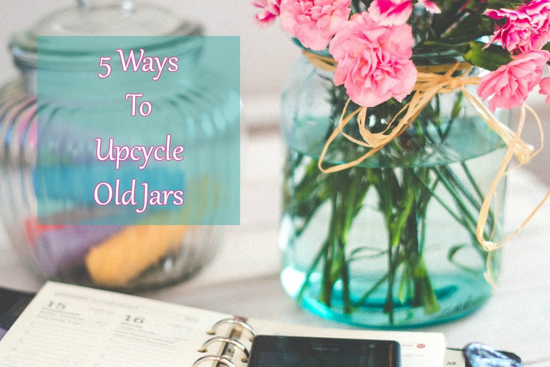 5 Ways To Upcycle Old Jars: Recycle And Reuse