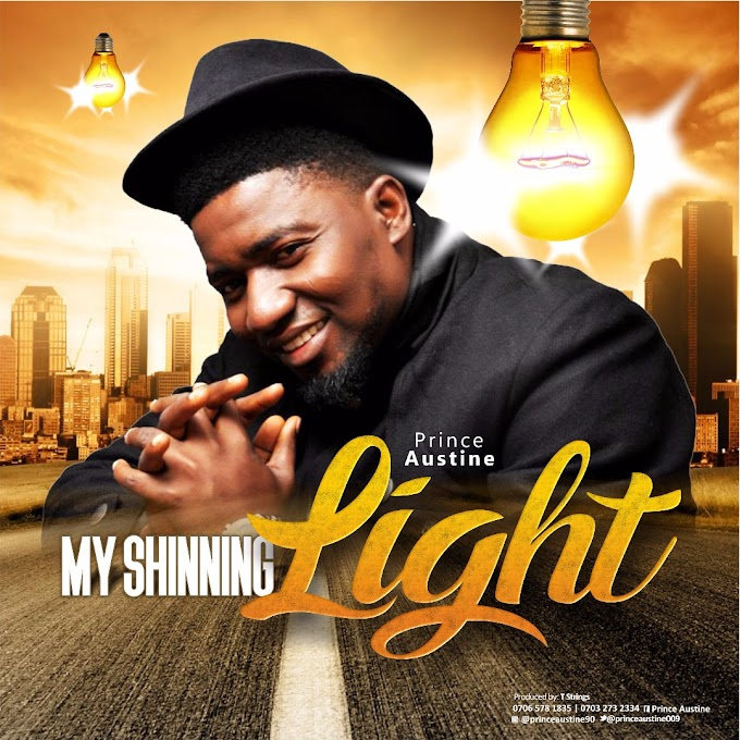 NEW MUSIC: PRINCE AUSTINE - MY SHINING LIGHT~ @princeaustine90