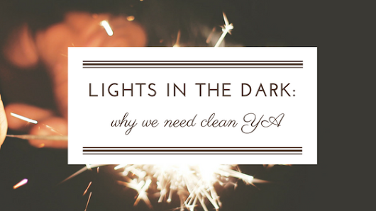 Lights in the Dark -- Why We Need Clean YA