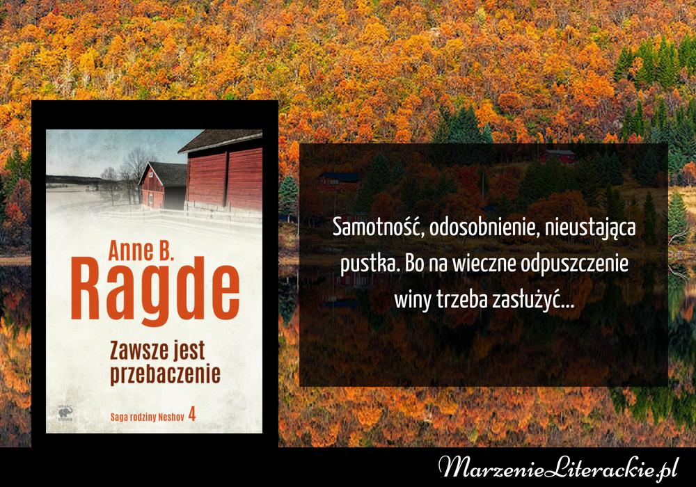 Anne B. Ragde - Zawsze jest przebaczenie | Samotność, odosobnienie, nieustająca pustka. Bo na wieczne odpuszczenie winy trzeba zasłużyć...
