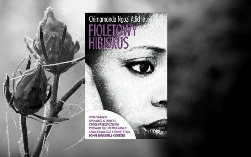 """FIOLETOWY HIBISKUS"" - CHIMAMANDA NGOZI ADICHIE"