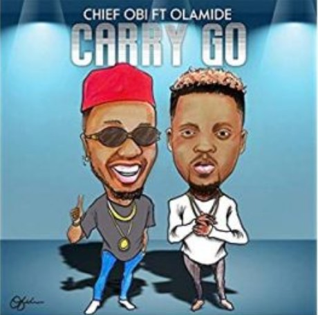 Download new Audio by Chief Obi ft Olamide - Carry Go
