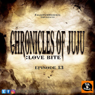 love, lust, relationships, talk2urhommie, chronicles of Juju, Episode 13, series, episodes, chronicles, nigerian ladies, lagos, african love, ikoyi lady, yoruba demons, yoruba men