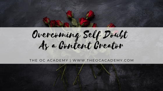 Are You Creating Content for The Right Reasons? | 3 Useful Tips To Overcome Self Doubt