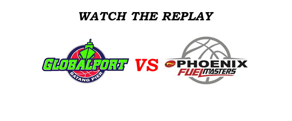 List of Replay Videos GlobalPort vs Phoenix @ Smart Araneta Coliseum July 31, 2016