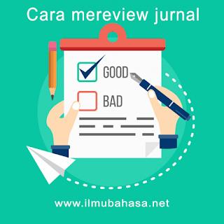 Cara mereview jurnal yang baik dan benar sesuai kaidah yang berlaku