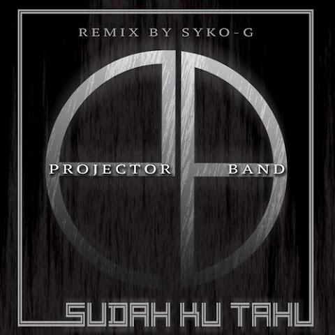 Projector Band - Sudah Ku Tahu (Syko-G Remix) MP3