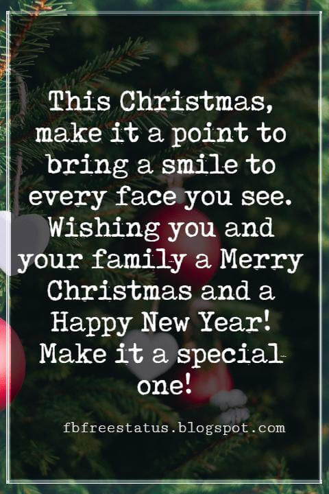 Merry Christmas Messages, This Christmas, make it a point to bring a smile to every face you see. Wishing you and your family a Merry Christmas and a Happy New Year! Make it a special one!