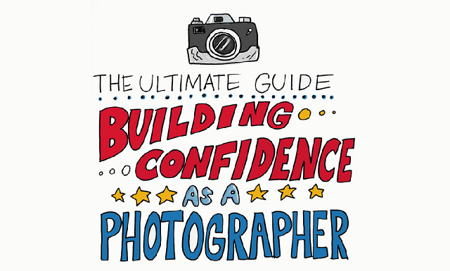 The ultimate guide to building confidence as a photographer