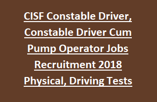 CISF Constable Driver, Constable Driver Cum Pump Operator Govt Jobs Recruitment Exam 2018 Notification Physical Tests, Driving Tests