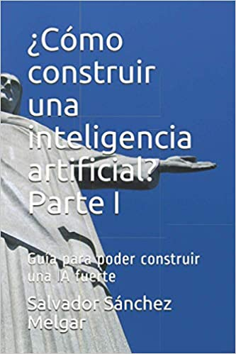 ¿Cómo construir una inteligencia artificial? Parte I