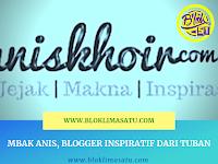 Mbak Anis, Blogger Inspiratif Dari Tuban