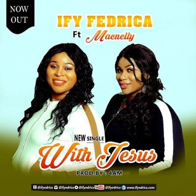 Ify Fedrica Ft. Macnelly – With Jesus