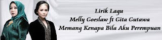 Lirik Lagu Melly Goeslaw ft Gita Gutawa - Memang Kenapa Bila Aku Perempuan
