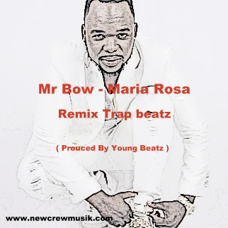 Mr Bow - Maria Rosa ( Prouced By Young Beatz )  [ Remix Trap beatz ] || DOWNLOAD