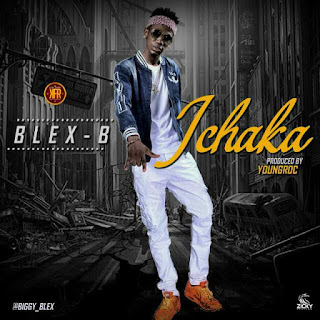 NEW BANGER: Blex b_ICHAKA (Prod by Young Roc @Biggy_blex)