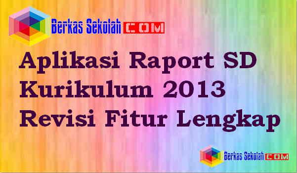 Download Aplikasi Raport SD Kurikulum 2013 Revisi Fitur Lengkap