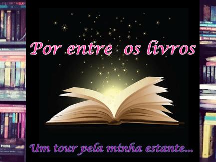 Por entre os livros by: Jéééh Dias