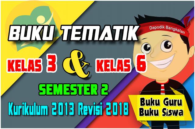 Buku Tematik Kelas 3 dan Buku Kelas 6 Semester 2 K13 Revisi 2018