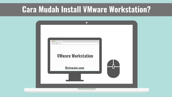 Panduan Cara Mudah Install VMware di Windows