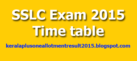 Kerala Secondary board published the SSLC 2015 Exam Time Table on kerala pareeksha bhavan official web portal  www.keralapareekshabhavan.in, SSLC Exam March 2015,Kerala SSLC 2015 Time Table,Kerala SSLC 10th Class Exam 2014,SSLC Exam 2015 Time Table,Kerala SSLC 2015 Exam,SSLC 2015 Results,Kerala SSLC Exam Time,Table 2015,SSLC March 2015 Exam Time,Kerala SSLC 2015 Time Table., Last date for remitting SSLC Exam fee : 14/11/2014 (without fine)20/11/2014 (With fine), SSLC Examination starts on  : 09/03/2015