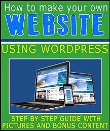 How to make your own Website using WordPress - Become a Website Builder today...: Step by Step guide to building your own website - Including Pictures and Bonus Content
