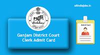 Ganjam District Court Clerk Admit Card