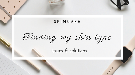 Skincare - Finally understanding my skin type; what issues I am going through and how I am try to solve it. Skin type: sensitive, dry and dehydrated.