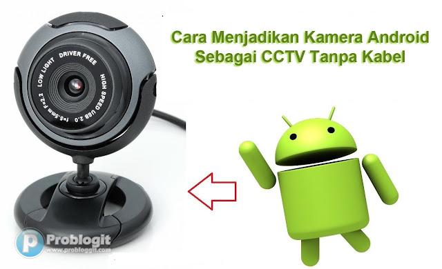 Cara Menjadikan Kamera Android Sebagai CCTV Tanpa Kabel
