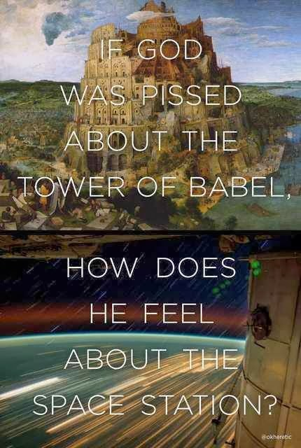 Funny God Tower Babel Space Station Meme - If God was pissed about the tower of Bable, how does he feel about the international space station?