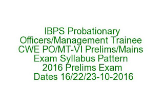 IBPS Probationary Officers-Management Trainee CWE PO-MT-VI Prelims-Mains Exam Syllabus Pattern 2016