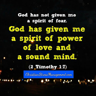 God has given me a spirit of power, of love and a sound mind. (2 Timothy 1:7)