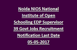Noida NIOS National Institute of Open Schooling EDP Supervisor 39 Govt Jobs Recruitment Notification Last Date 05-05-2017