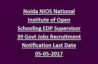 Noida NIOS National Institute of Open Schooling EDP Supervisor 39 Govt Jobs Recruitment Notification Last Date 05-05-2017