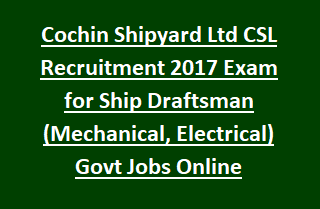 Cochin Shipyard Ltd CSL Recruitment 2017 Exam for Ship Draftsman (Mechanical, Electrical) Govt Jobs Online