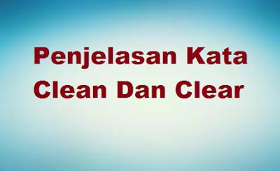 Penjelasan Kata Clear Dan Clear