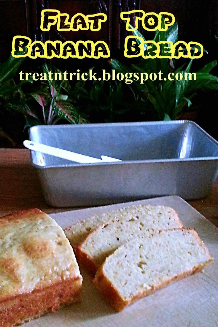 Treat trick flat top banana bread recipe flat top banana bread recipe treatntrickspot forumfinder Choice Image