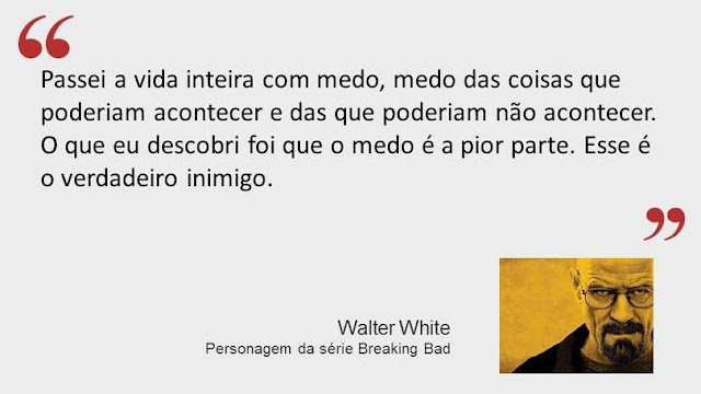 Frase do personagem Walter White da série Breaking Bad