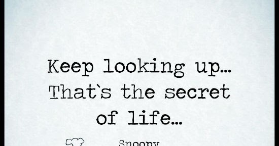 Keep Looking Up Thats The Secret Of Life Snoopy Quote The Best