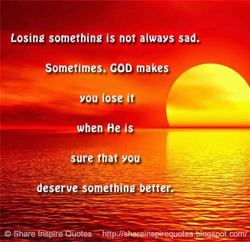 Losing Something Is Not Always Sad. Sometimes, GOD Makes