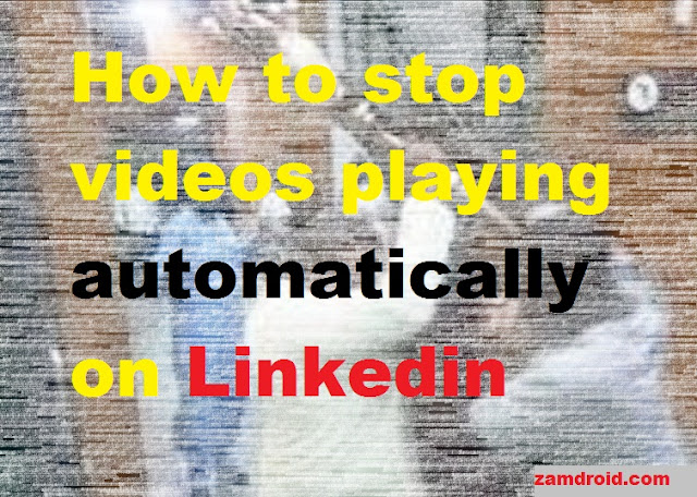 How to stop video playing automatically (AutoPlay) in linkedin