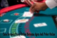 Cara Bermain Poker Online Bersama Agen Judi Poker Online
