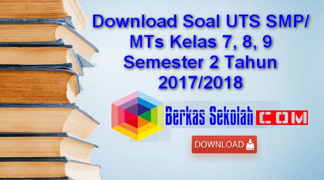Download Soal UTS SMP/ MTs Kelas 7, 8, 9 Semester 2 Tahun 2017/2018