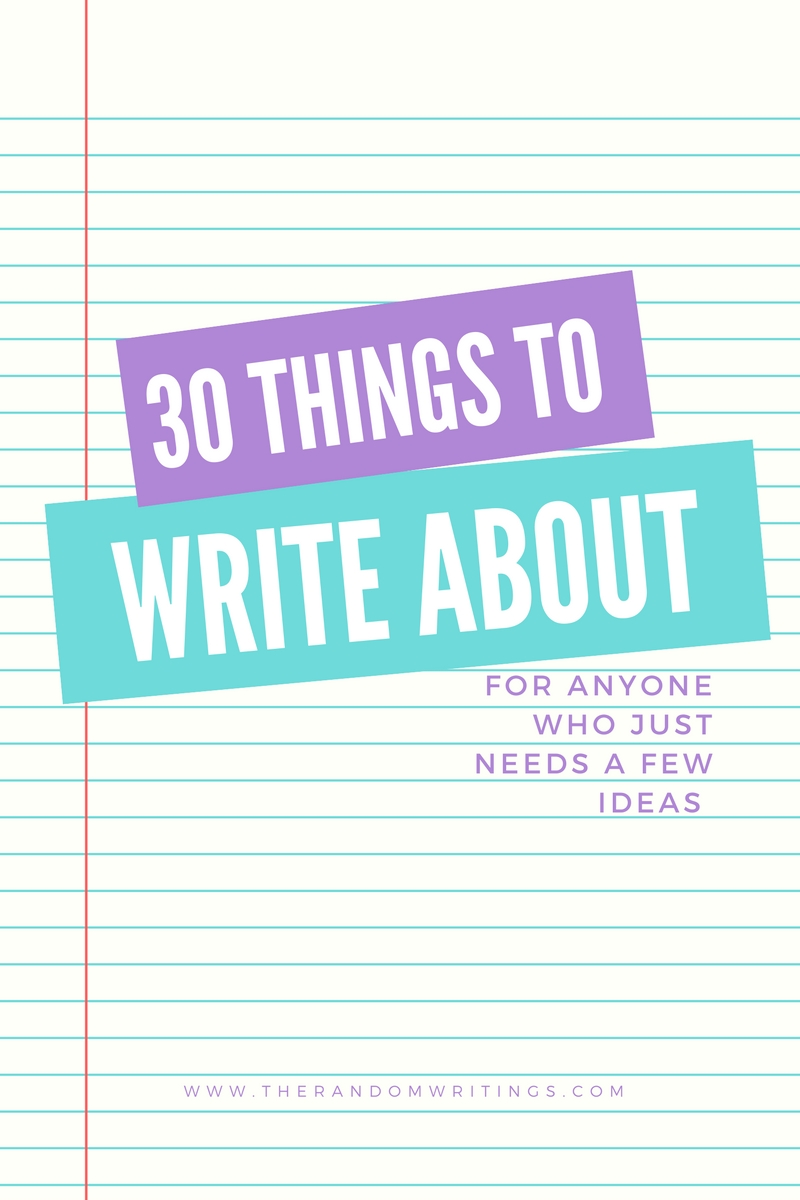 The Random Writings of Rachel: 30 Things to Write About