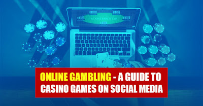 Online Gambling - A Guide To Casino Games On Social Media