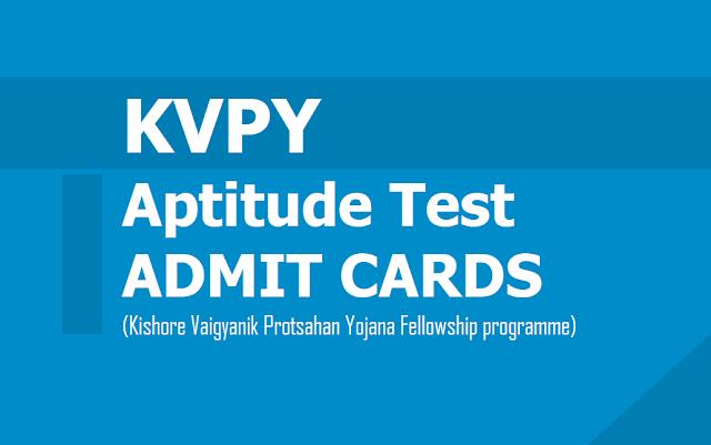 KVPY Aptitude Test Admit Cards 2019 for Kishore Vaigyanik Protsahan Yojana Fellowship programme