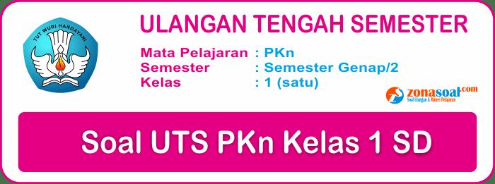 UTS PKn | Soal Ulangan PKn Kelas 1 Semester Genap Terbaru Plus Kunci Jawaban