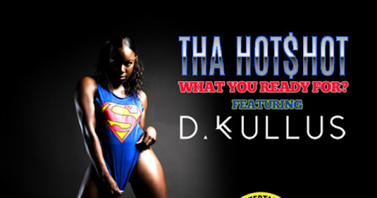 "Tha Hot$hot - ""What You Ready For"" ft. D.Kullus (Prod. By Nino Boy)"